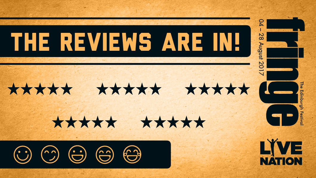 We're Halfway Through Edinburgh Festival Fringe... So Let's Check Out Those Reviews!