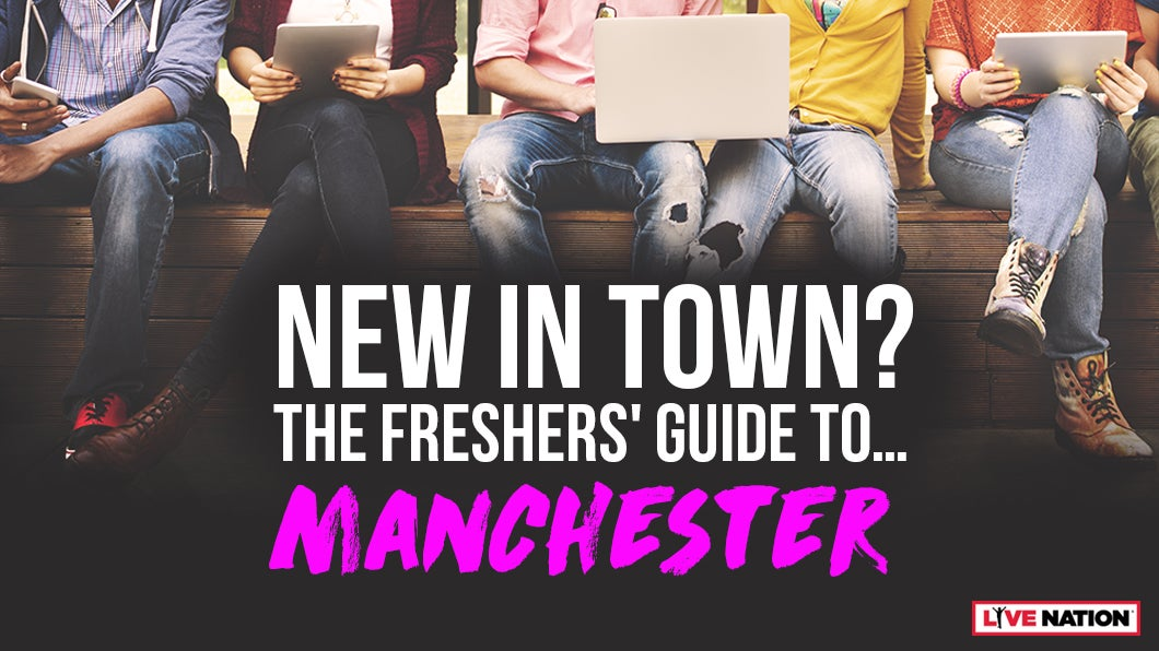 THE LIVE NATION FRESHERS' GUIDE TO... MANCHESTER!