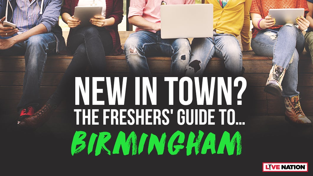 THE LIVE NATION FRESHERS' GUIDE TO... BIRMINGHAM!