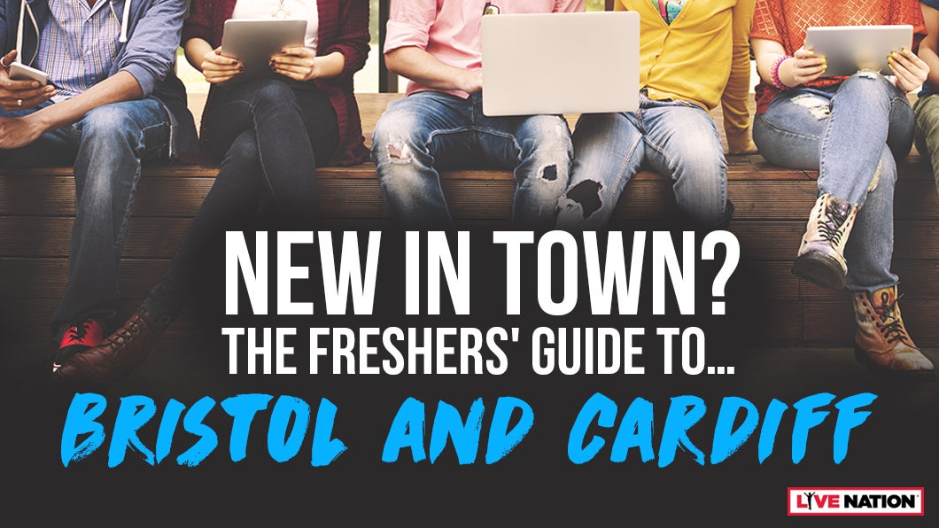 THE LIVE NATION FRESHERS GUIDE TO... BRISTOL & CARDIFF!
