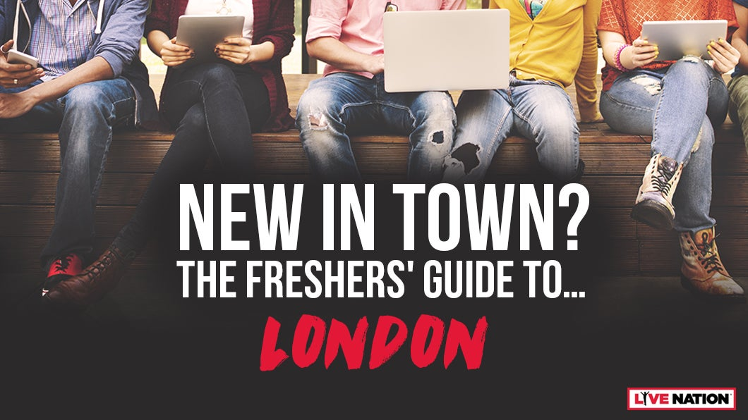 THE LIVE NATION FRESHERS GUIDE TO... LONDON!
